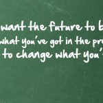 Change What You are Doing